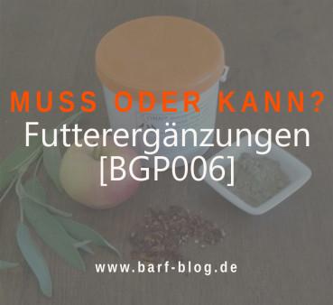 [BGP006] – Futterergänzungen bei BARF: Geldmacherei oder Notwendigkeit?