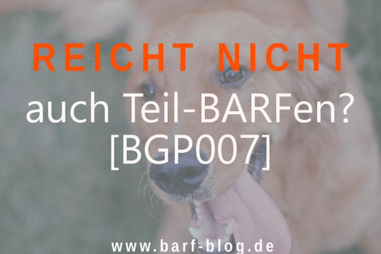 [BGP007] Teil-BARFen – Kann das eine Alternative sein? Und wie?