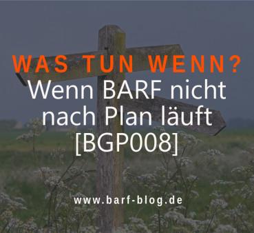 [BGP008] Wie Du Lösungsansätze findest, wenn es beim BARFen nicht nach Plan läuft