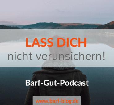 [BGP002] – Lass Dich beim BARFen nicht verunsichern! (Und wenn doch: Wie Du damit umgehen kannst)