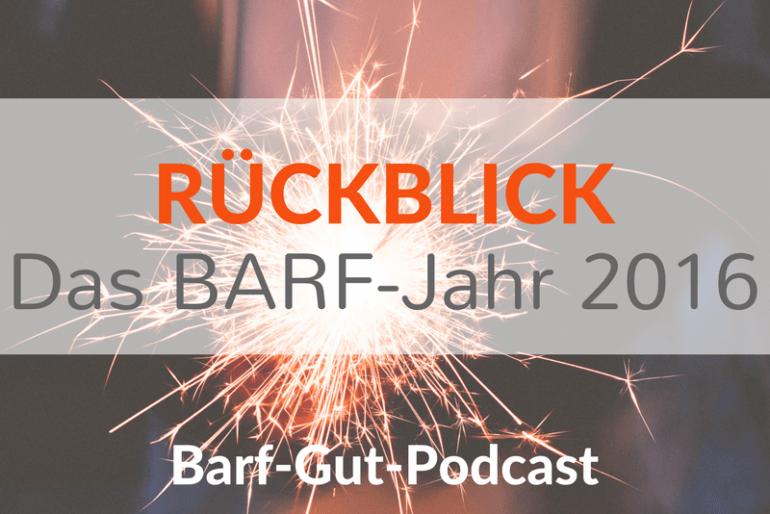 [BGP009] – Der Blick zurück – Welches waren die BARF-Themen des Jahres 2016?