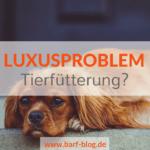 Luxusproblem Hundefuutter