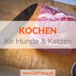 Koch-BARF / selber kochen für Hunde und Katzen